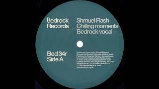 Shmuel Flash – Chilling Moments (Bedrock Vocal) [HD]