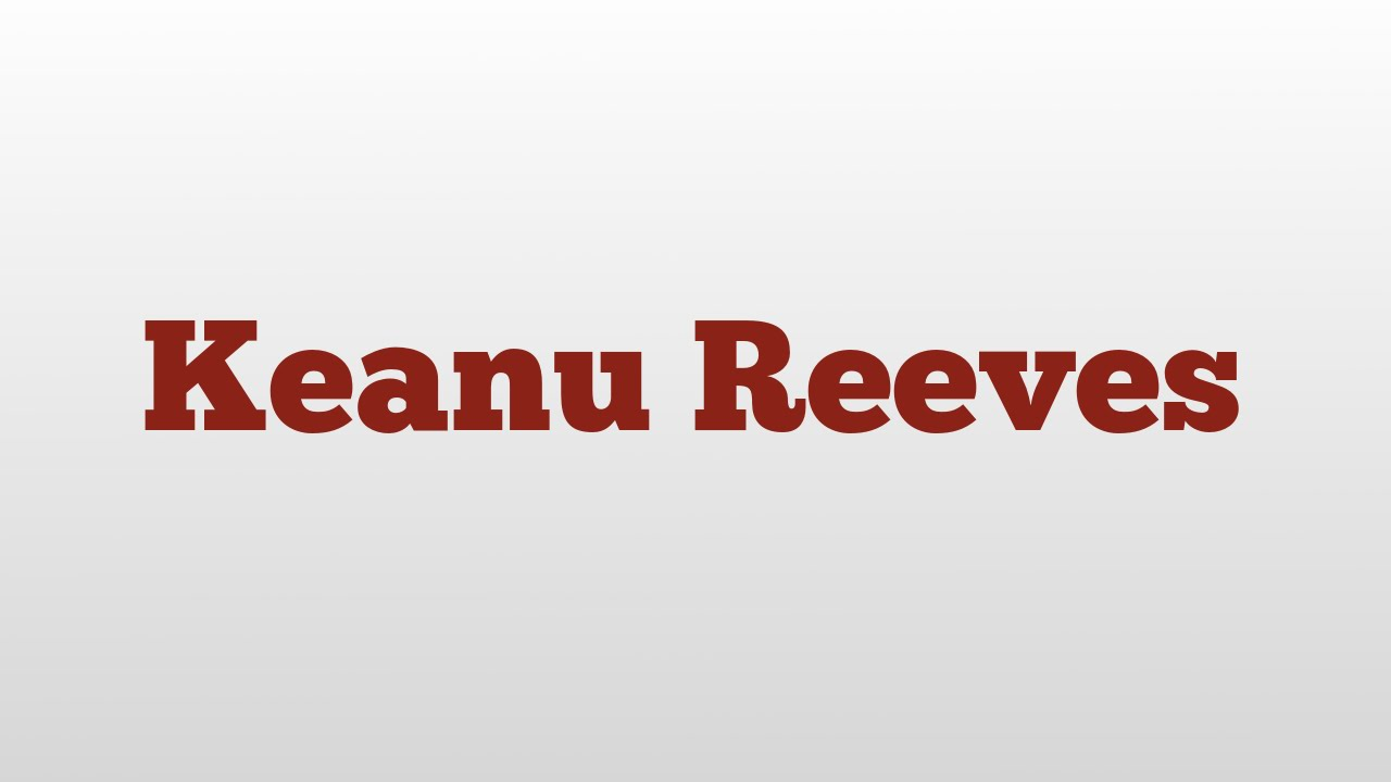 keanu reeves meaning and pronunciation youtube