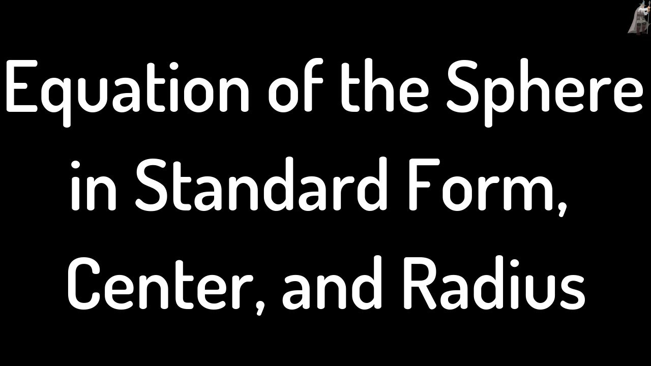 Equation Of The Sphere In Standard Form, Center, And Radius