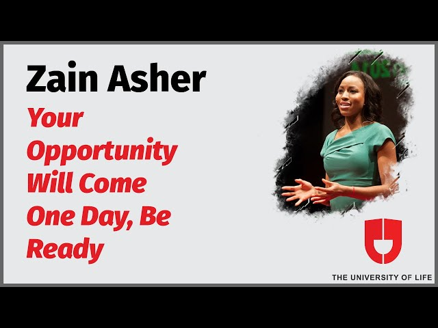 Your Opportunity Will Come One Day, Be Ready | Zain Asher | The University Of Life
