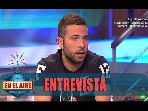 """Jordi Alba: """"A veces pierdo un poco los papeles, pero luego soy un trozo de pan"""" - En el aire"""