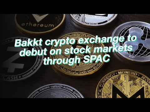 Bakkt crypto exchange to debut on stock markets through SPAC