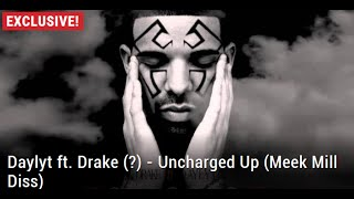 Daylyt ft. Drake – Uncharged Up (Meek Mill Diss)