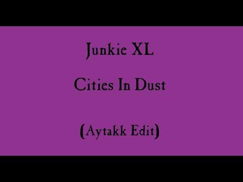 Junkie XL - Cities In Dust (Aytakk Edit)