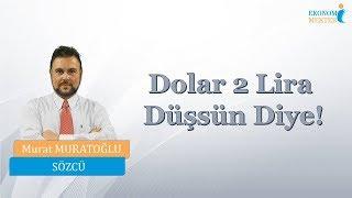 Murat Muratoğlu - Dolar 2 Lira Düşsün Diye! [Ekono