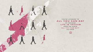 Life In Vacuum - All You Can Eat (Official Audio)