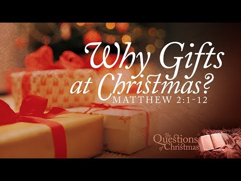 Why Gifts At Christmas? - Pastor Jeff Schreve