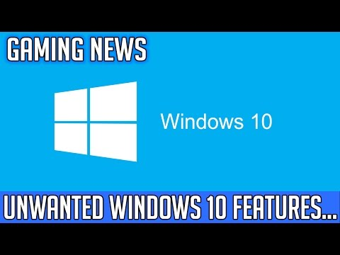 GAMING NEWS: Windows 10 Demonstration - Unwanted Features Discussion
