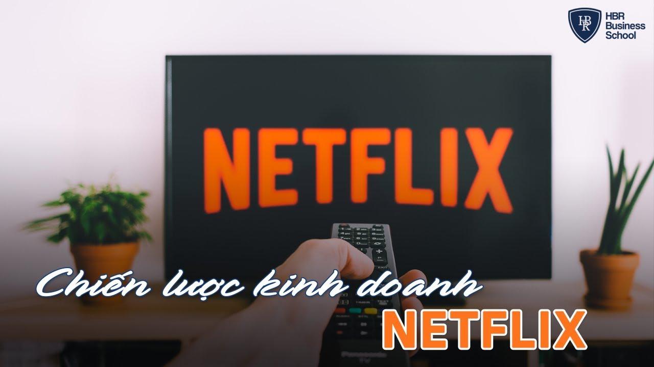 """Chiến lược kinh doanh thông minh của Netflix – Cách hành xử """"gây sốt"""" cả thế giới"""