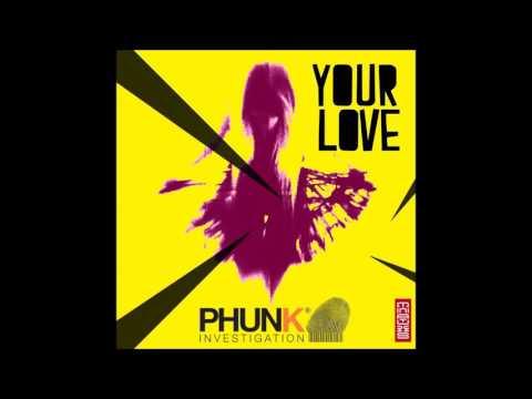 Phunk Investigation feat. Kwesi - Your Love (Original Mix)