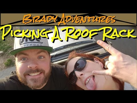 Brady Adventures: Picking a Roof Rack for Our Overland Rig