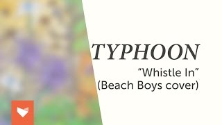 Typhoon - Whistle In (Beach Boys Cover)