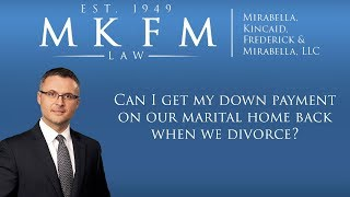 Mirabella, Kincaid, Frederick & Mirabella, LLC Video - Can I Get My Down Payment on Our Marital Home Back When We Divorce in Illinois?