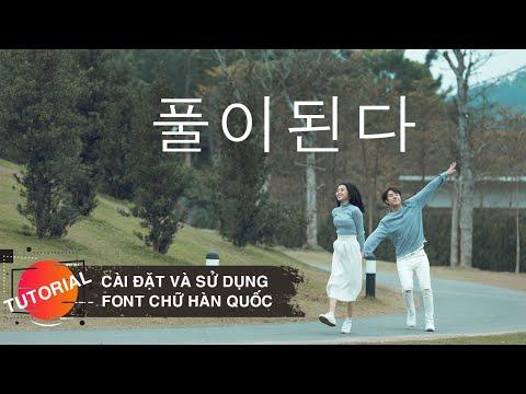 Hướng dẫn cài đặt và sử dụng font chữ Hàn Quốc