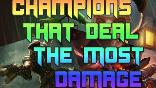 Champions That Deal The Most Damage