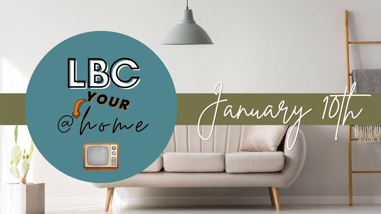 LBC@YOURHome - Jan. 10th