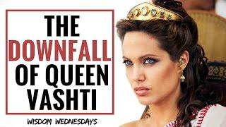 THE DOWNFALL OF QUEEN VASHTI - Wisdom Wednesdays