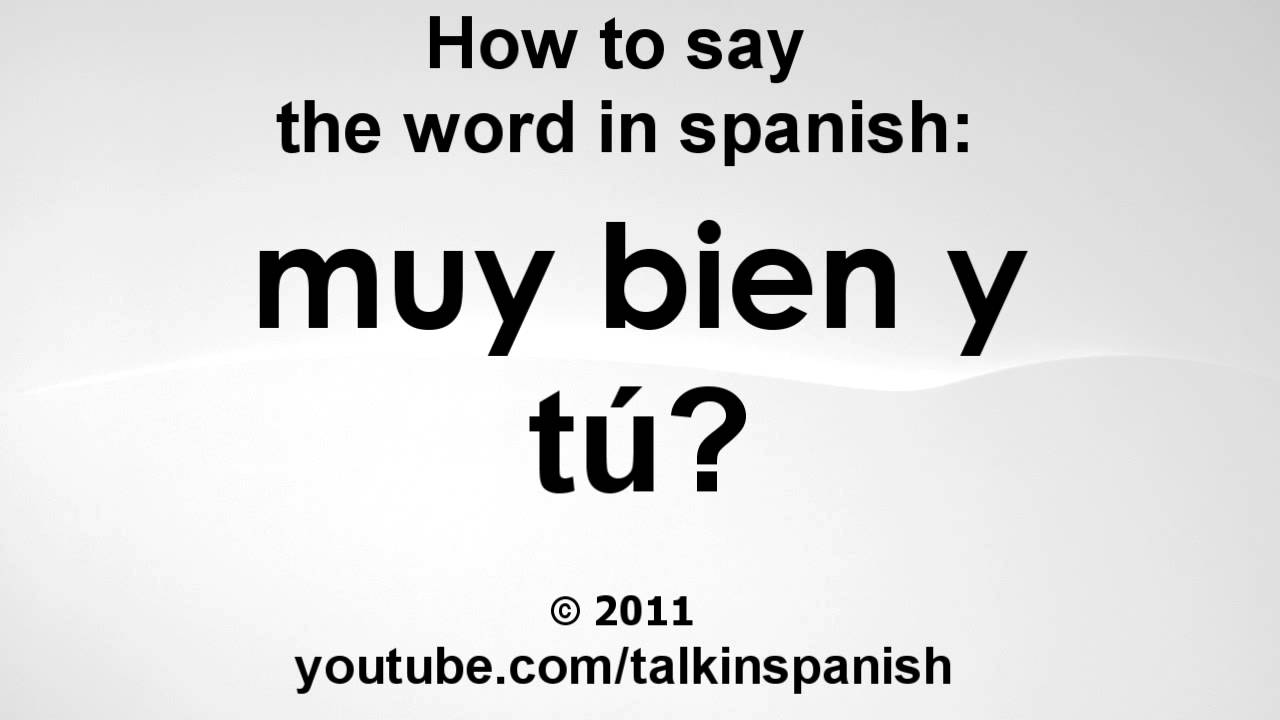 How To Say The Word In Spanish: Muy Bien Y Tú?