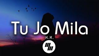 K.K - Tu Jo Mila (Lyrics)