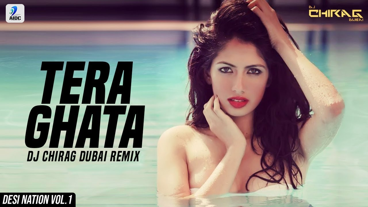 Tera Ghata (Remix) | DJ Chirag Dubai | Gajendra Verma | Karishma Sharma | Desi Nation Vol.1