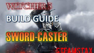 Witcher 3 Build Guide: Sword-Caster (Combat + Sign)