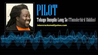 Pilot - Tobago Dumplin Long So (Thunderbird Riddim)