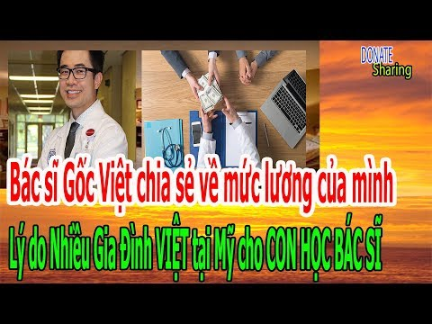 Người Việt không ngờ là LƯƠNG Bs ở Mỹ cao đến vậy: Lý do Nhiều Gđinh VIỆT tại Mỹ cho CON HỌC BÁC SĨ