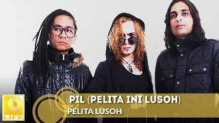 Pelita Lusoh - PIL (Pelita Ini Lusoh) (Official Audio)