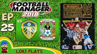 Fm18 - premier league 95/96 ep25 vs leeds & coventry - football manager 2018 - liverpool