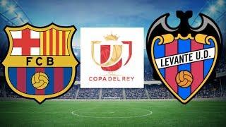 Barcelona vs Levante, Copa del Rey 2019, 2nd Leg - MATCH PREVIEW
