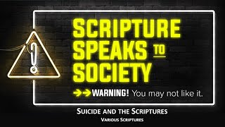 Suicide and the Scriptures - Various Scriptures