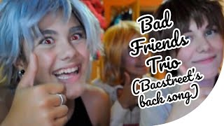 BAD FRIENDS trio - EVERYBODY (Backstreet's back) @ COSPLAY HETALIA [ヘタリア]