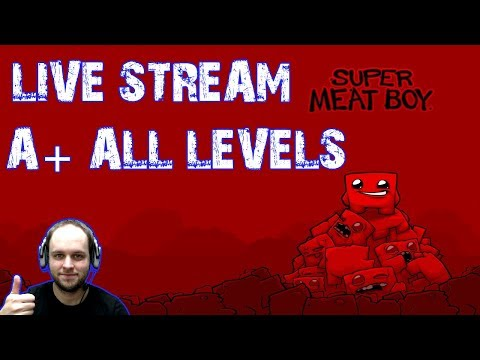 Super Meat Boy - All Levels A+ And All Worlds - Complete Game - LIVE STREAM