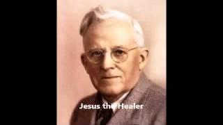 E W Kenyon - Jesus the Healer 1 of 4