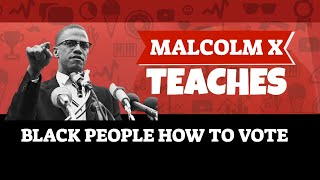 Malcolm X teaches black people how to vote with intelligence