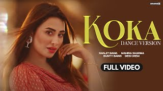 KOKA (Dance Version) : Ranjit Bawa | Mahira Sharma | Bunty Bains | Desi Crew | Latest Punjabi Song