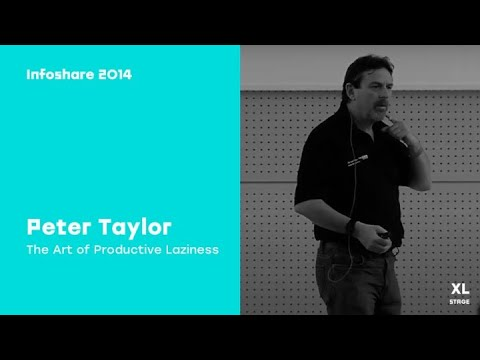 Infoshare 2014: Peter Taylor - The Art of Productive Laziness