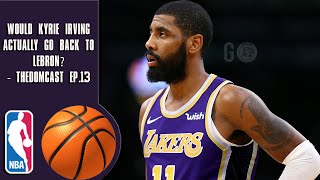 Would Kyrie Irving Actually Go Back To Lebron? - TheDomCast Ep.13