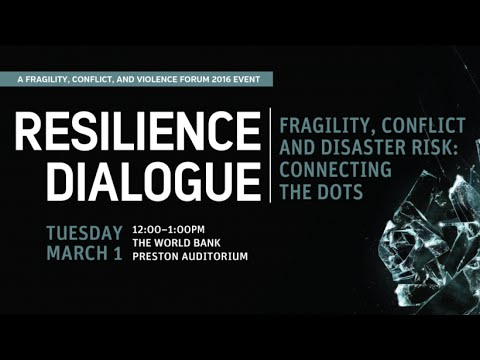 FCV Forum 2016  Resilience Dialogue: Disaster Risk and Conflict