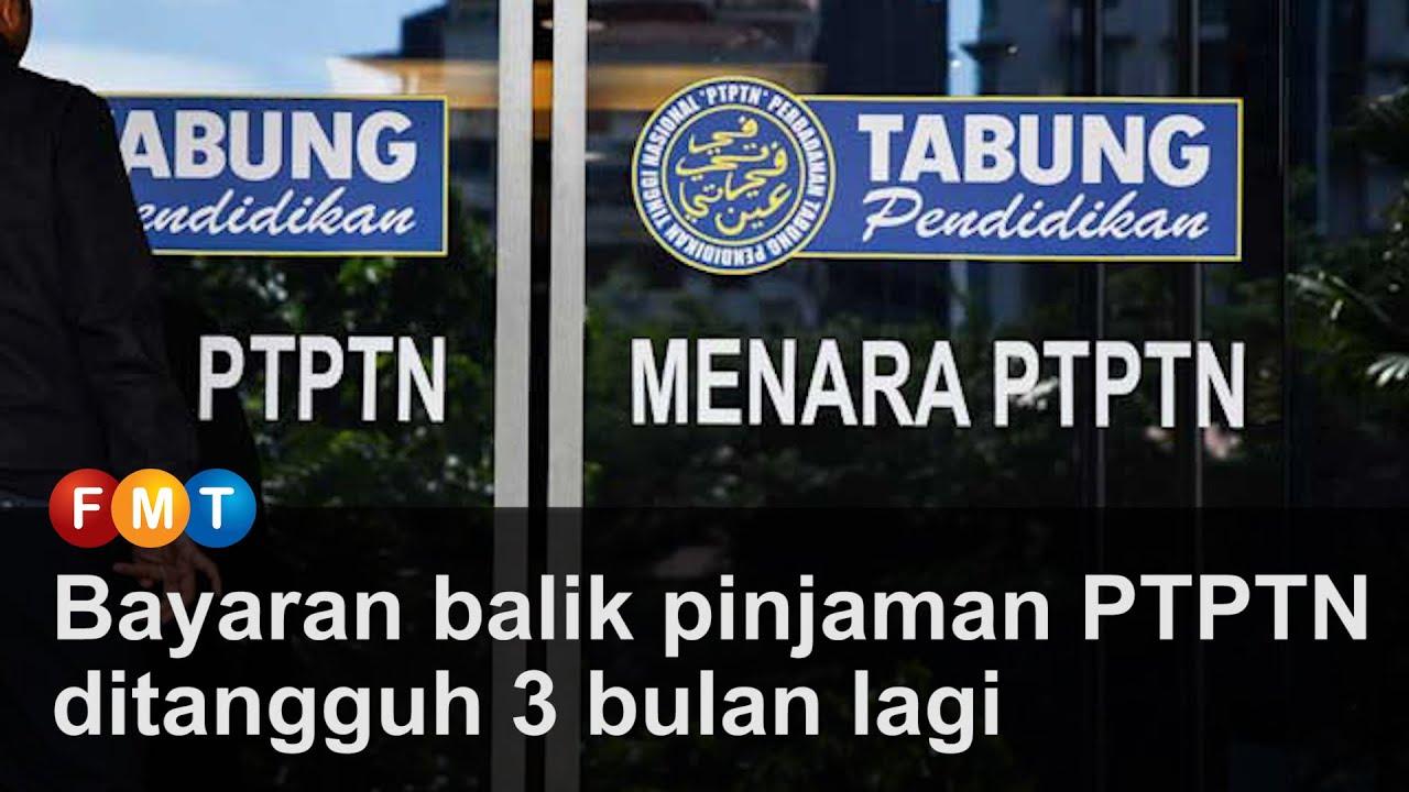 Bayaran balik pinjaman PTPTN ditangguh 3 bulan lagi
