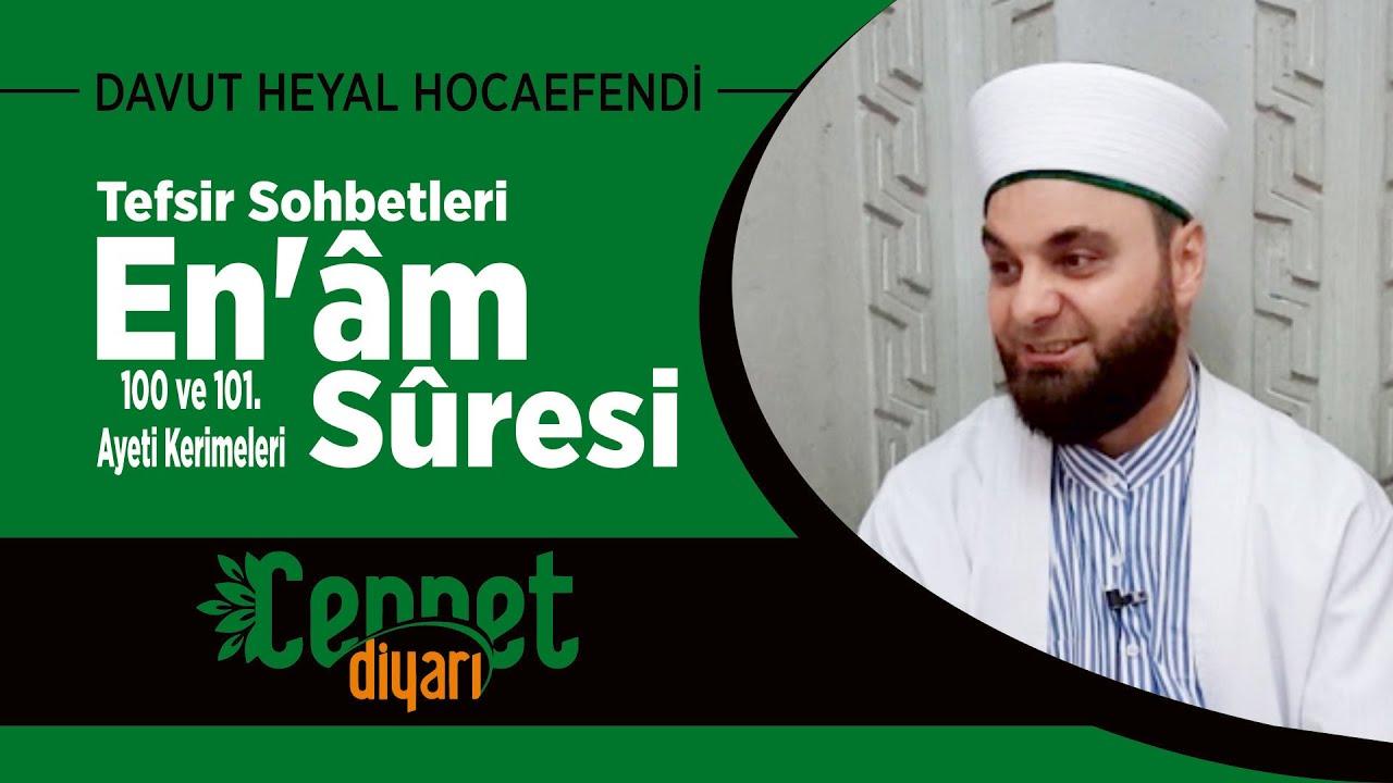 Tefsir Sohbetleri - En'âm Sûresi 100 ve 101. Ayeti Kerimesi - Davut Heyal Hocaefendi
