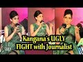 Kangana's UGLY FIGHT with Journalist, lands her in Controversy