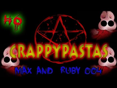CRAPPYPASTAS- Max And Ruby 0004