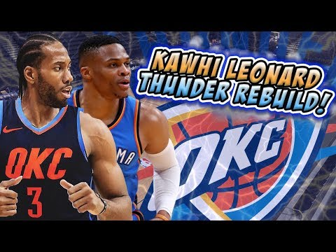 REBUILDING THE KAWHI LEONARD OKLAHOMA CITY THUNDER! NBA 2K18 MY LEAGUE