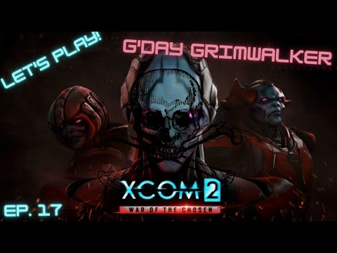 Let's Play XCOM 2: War of the Chosen!  Ep. 17, G'day Grimwalker |