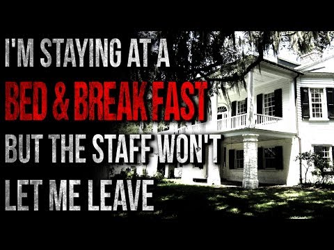 """""""I'm Staying at a Bed & Breakfast But the Staff Won't Let Me Leave"""" Creepypasta"""