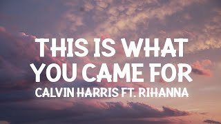 Calvin Harris - This Is What You Came For ft. Rihanna (Lyrics)everybody watching her but she looking