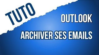 [TUTO] Archiver ses emails dans Outlook 2016