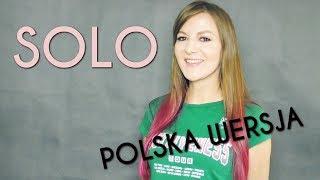 SOLO - Clean Bandit, Demi Lovato POLSKA WERSJA   POLISH VERSION by Kasia Staszewska