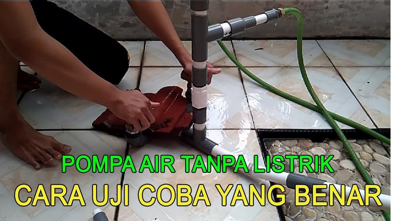 Ini Cara Uji Coba Yang Benar Pompa Air Tanpa Listrik Youtube